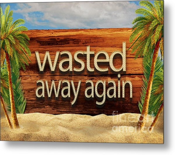 Wasted Away Again Jimmy Buffett Metal Print