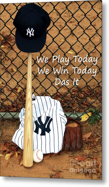 We Play Today We Win Today Metal Print