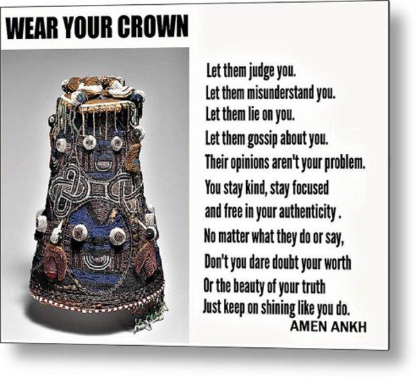 Wear Your Crown Metal Print
