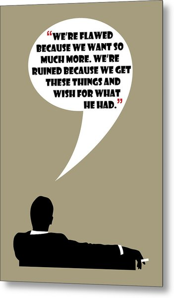 We're Flawed - Mad Men Poster Don Draper Quote Metal Print