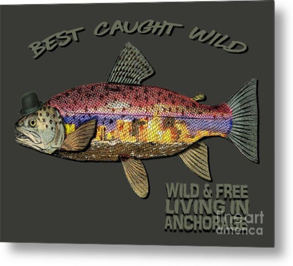 Wild And Free In Anchorage-trout With Hat Metal Print