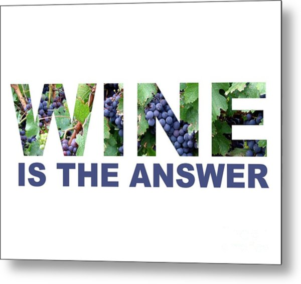 Wine Is The Answer Metal Print
