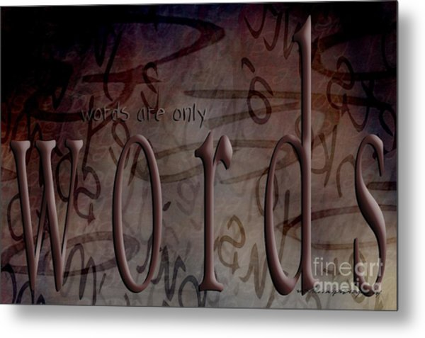Words Are Only Words 2 Metal Print