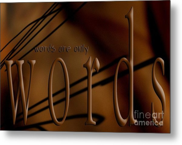 Words Are Only Words 4 Metal Print