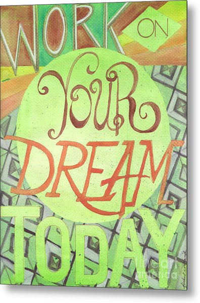 Metal Print featuring the painting Work On Your Dream by Erin Fickert-Rowland