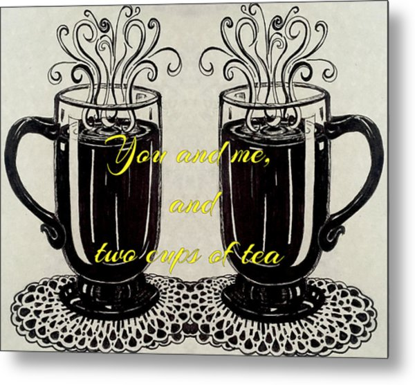 You And Me, And Two Cups Of Tea Metal Print