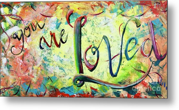 You. Are. Loved. Metal Print