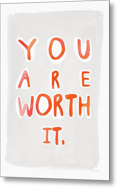 You Are Worth It Metal Print
