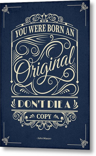 You Were Born An Original Motivational Quotes Poster Metal Print