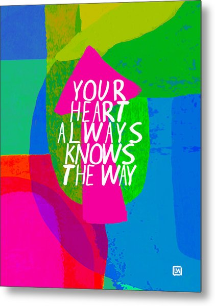 Your Heart Always Knows The Way Metal Print