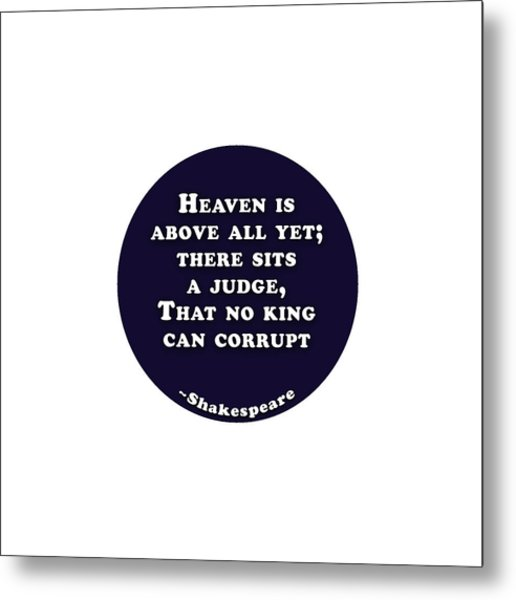 Heaven Is Above All #shakespeare #shakespearequote Metal Print