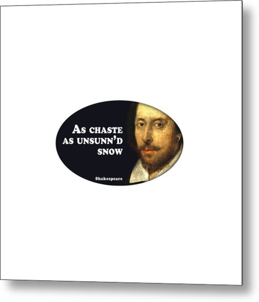 As Chaste As Unsunn'd Snow #shakespeare #shakespearequote Metal Print