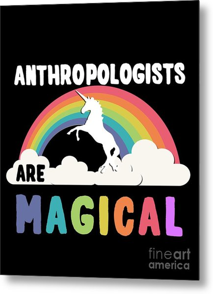 Metal Print featuring the digital art Anthropologists Are Magical by Flippin Sweet Gear