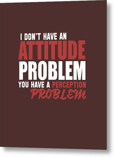 Attitude Problem Metal Print