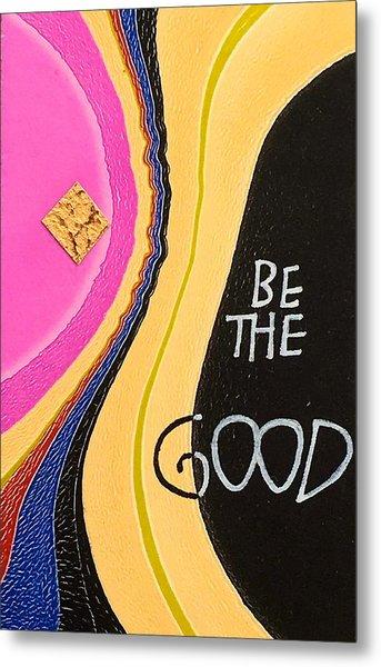 Be The Good Metal Print