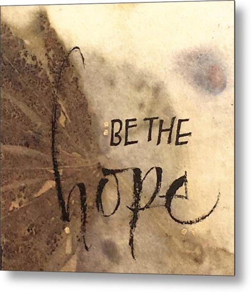 Be The Hope Metal Print