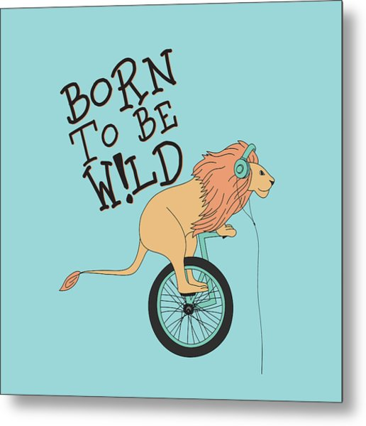 Born To Be Wild - Baby Room Nursery Art Poster Print Metal Print