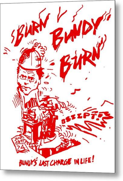 Burn Bundy Burn T Shirt, Ted Bundy Execution Day, Heartbreaker Metal Print