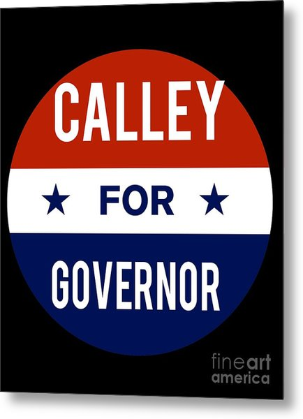 Metal Print featuring the digital art Calley For Governor 2018 by Flippin Sweet Gear