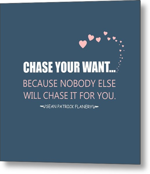 Chase Your Want... Metal Print
