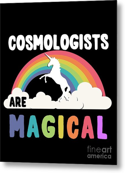 Cosmologists Are Magical Metal Print