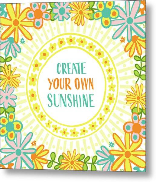 Create Your Own Sunshine Metal Print