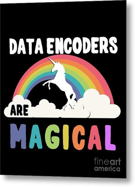 Data Encoders Are Magical Metal Print