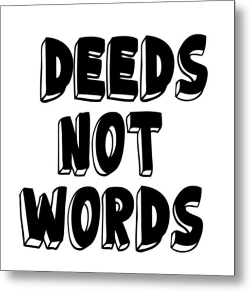 Deeds Not Words Conscious Motivational Quote Prints Metal Print