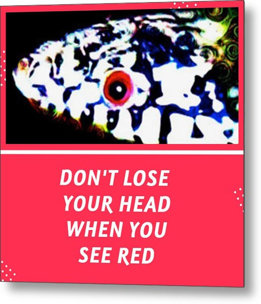 Metal Print featuring the photograph Don't Lose Your Head When You See Red by Judy Kennedy