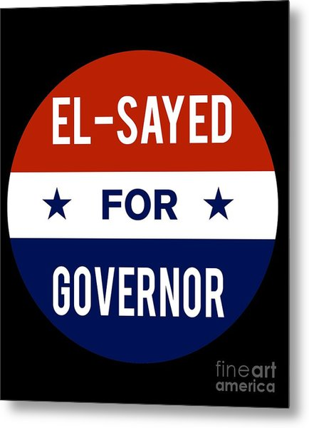 Metal Print featuring the digital art El Sayed For Governor 2018 by Flippin Sweet Gear