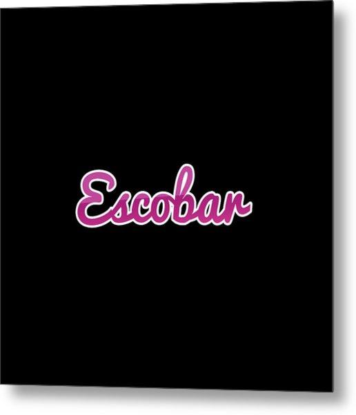 Escobar #escobar Metal Print