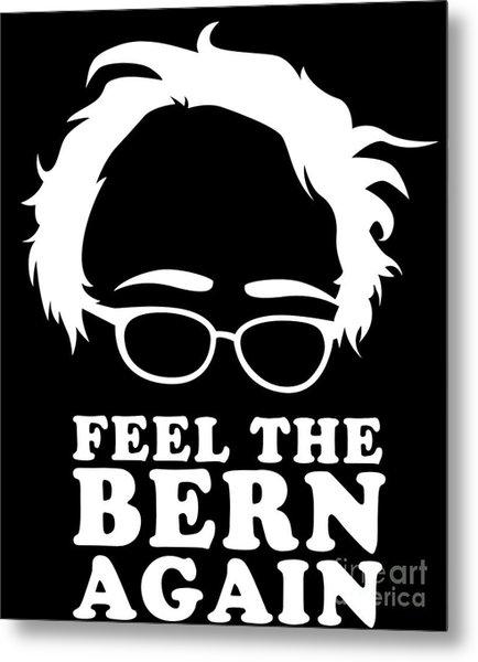 Feel The Bern Again Bernie Sanders 2020 Metal Print