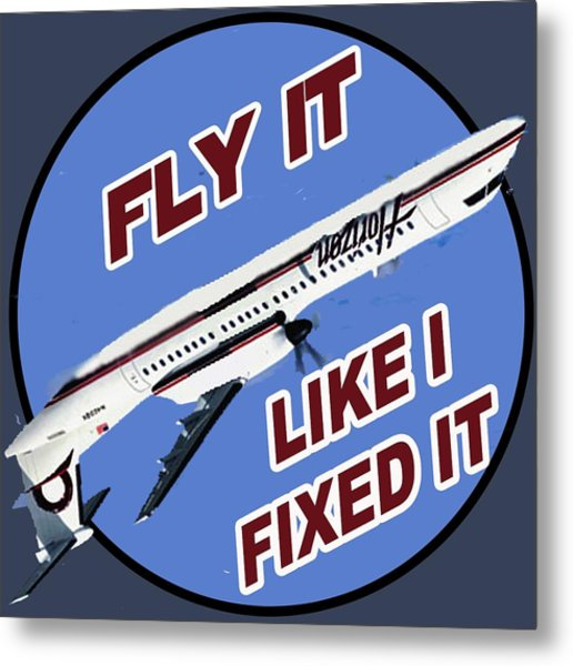 Fly It Like I Fixed It Metal Print