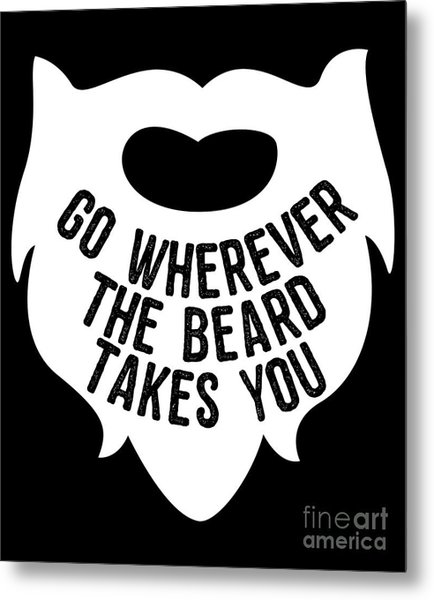 Metal Print featuring the digital art Go Wherever The Beard Takes You by Flippin Sweet Gear