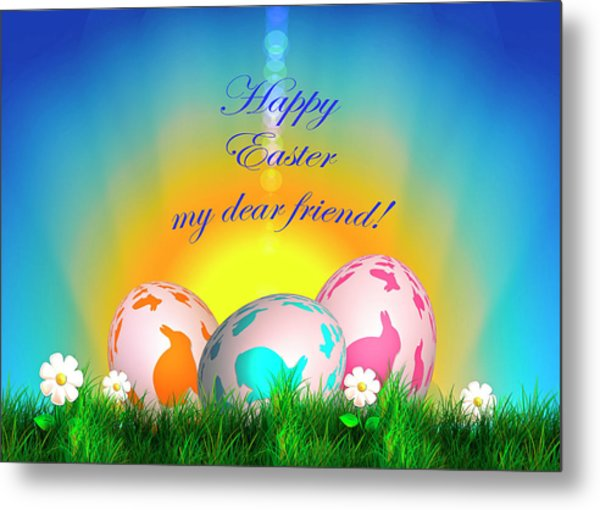 Happy Easter My Dear Friend Metal Print
