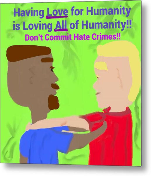 Having Love For Humanity Is Loving All Of Humanity Metal Print