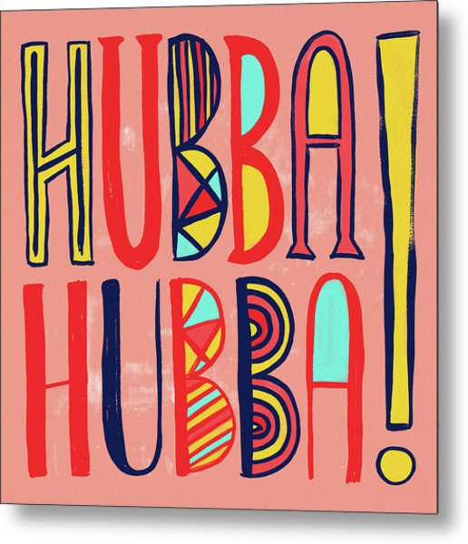 Hubba Hubba Metal Print