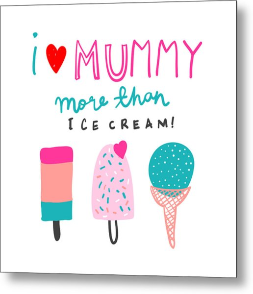 I Love Mummy More Than Ice Cream - Baby Room Nursery Art Poster Print Metal Print