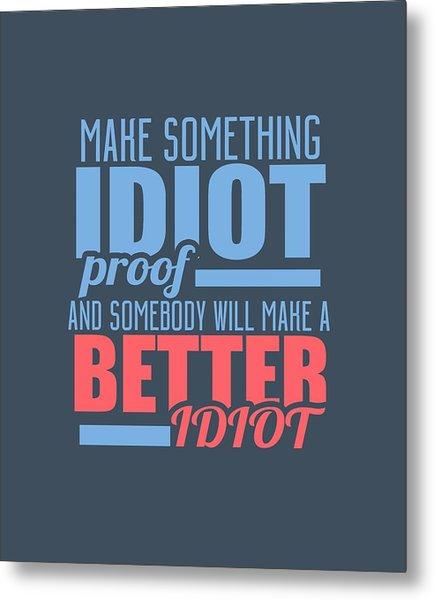 Idiot Proof Metal Print