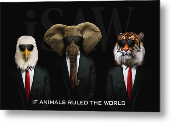 If Animals Ruled The World Metal Print