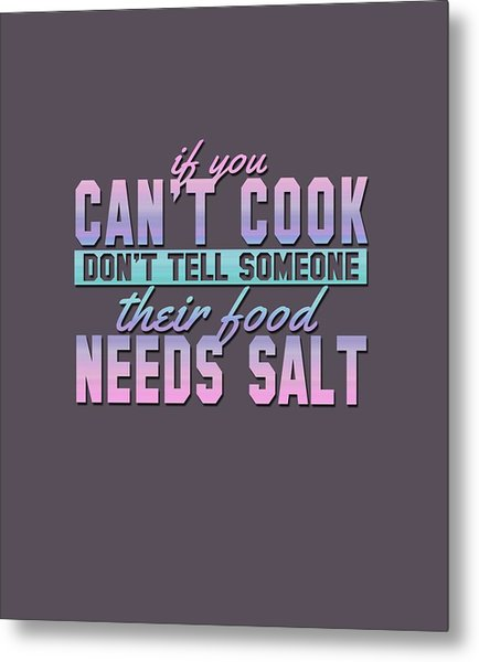If You Can't Cook Metal Print