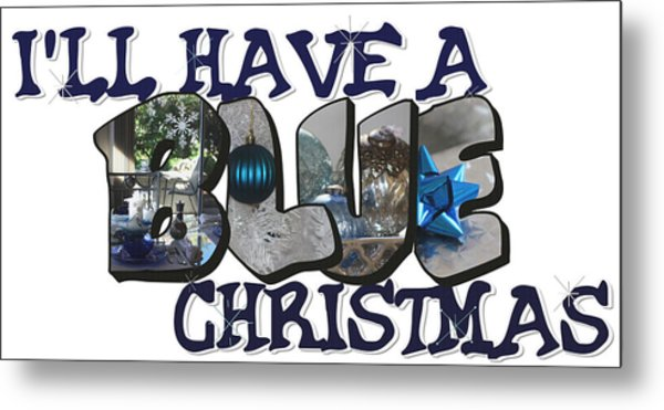 I'll Have A Blue Christmas Big Letter Metal Print