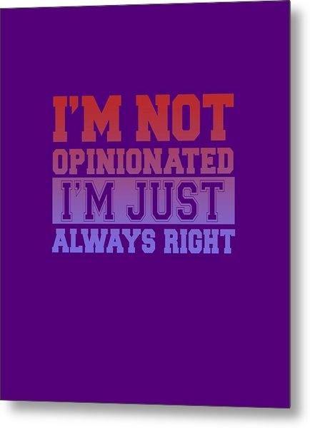 I'm Not Opinionated Metal Print