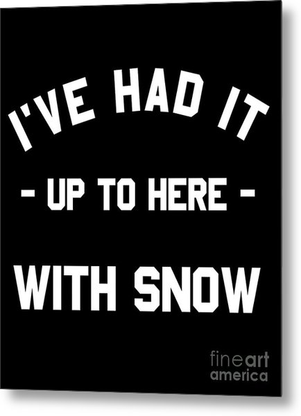 Metal Print featuring the digital art Ive Had It Up To Here With Snow by Flippin Sweet Gear