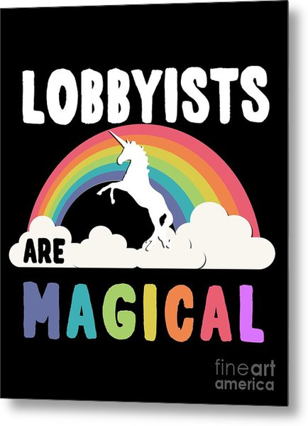 Lobbyists Are Magical Metal Print