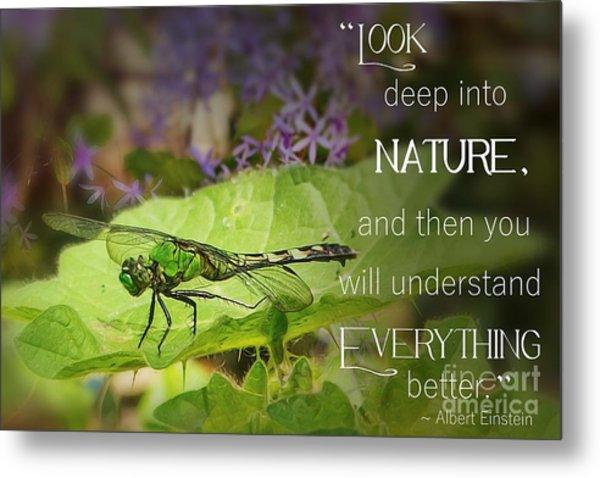 Look Deep Into Nature  Metal Print