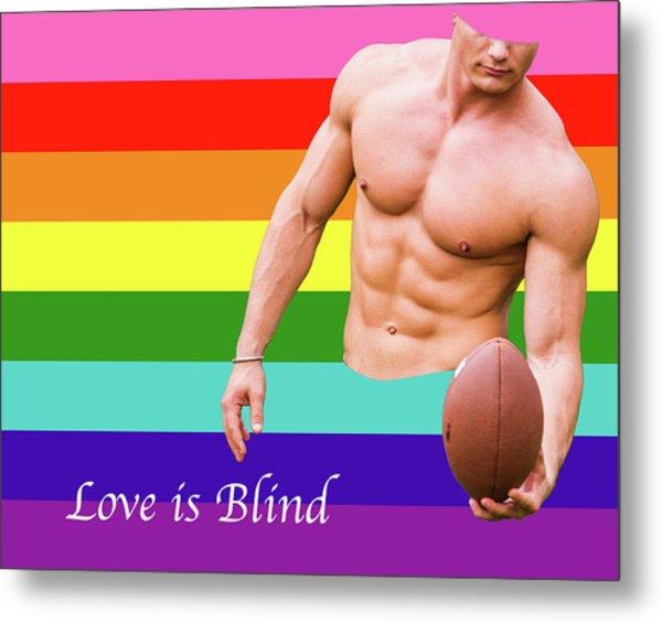Love Is Blind 4 Metal Print