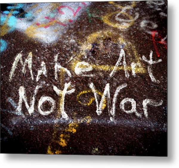 Metal Print featuring the photograph Make Art Not War by William Dickman