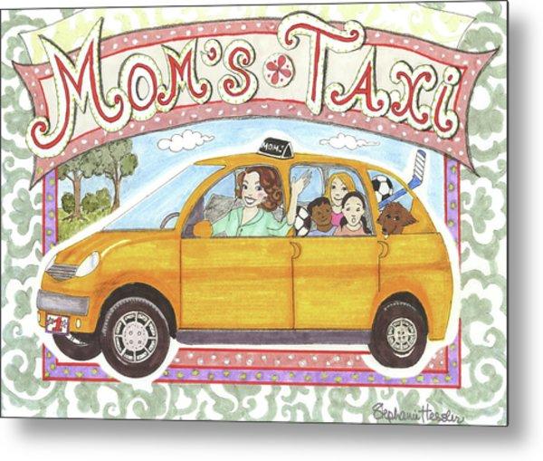 Mom's Taxi Metal Print