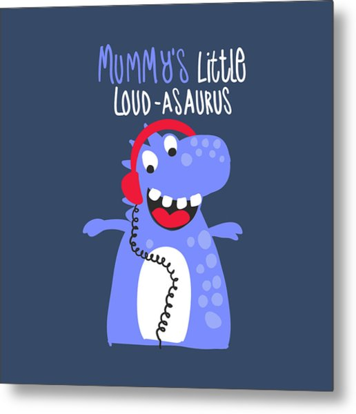 Mummy's Little Loud-asaurus - Baby Room Nursery Art Poster Print Metal Print